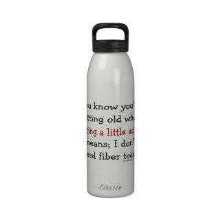 You know you're getting old when drinking bottle