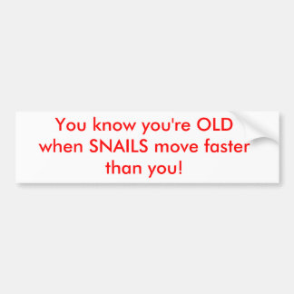 You know you're OLD when SNAILS move faster tha... Bumper Sticker