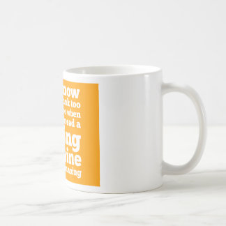 You know you've drunk too much coffee... classic white coffee mug