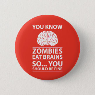 You Know - Zombies Eat Brains Joke Pinback Button
