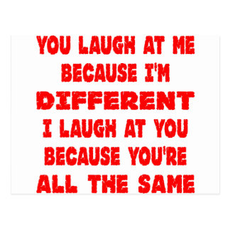 You Laugh At Me Because I'm Different I Laugh At Postcard
