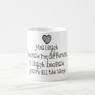 You Laugh Because I'm Different Coffee Mug