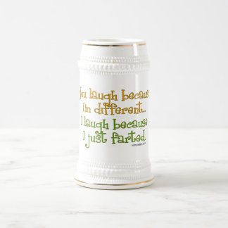 You Laugh Because I'm Different Humor Beer Stein