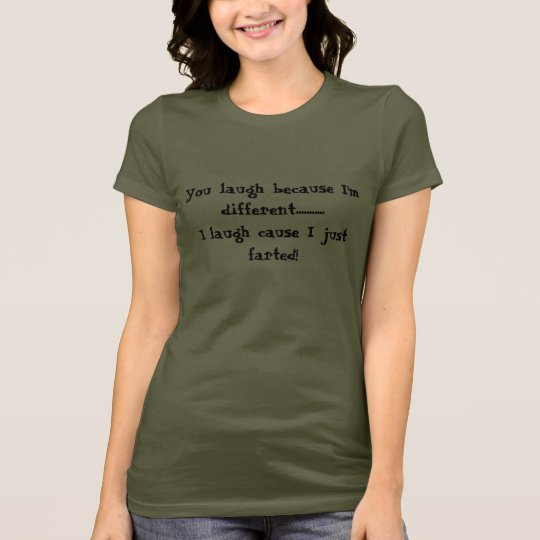You laugh because I'm different...........I lau... T-Shirt