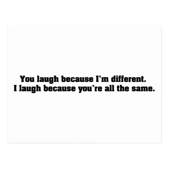 You Laugh Because I'm Different. I Laugh Because Y Postcard