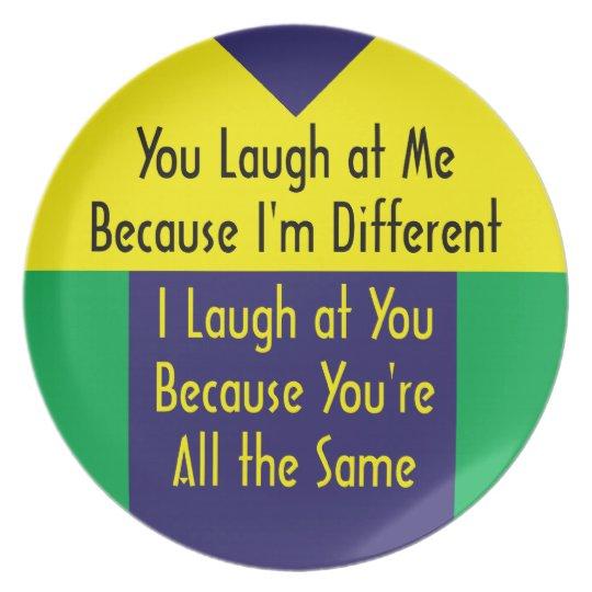 You Laugh Because I'm Different I Laugh 'cuz Same Melamine Plate