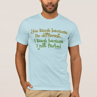 You Laugh Because I'm Different T-Shirts