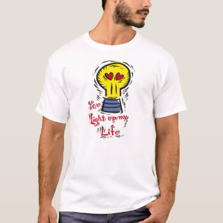 You Light Up My Life With Love T-Shirt
