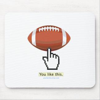 You Like Football. Mouse Pad