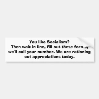 You like Socialism? Bumper Sticker
