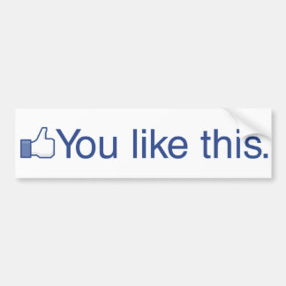 You Like This Car Bumper Sticker