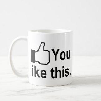 You Like This Coffee Mug