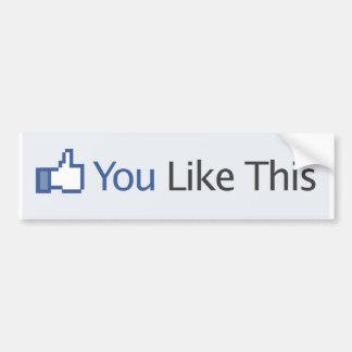 You Like This Facebook (Bumper Sticker) Bumper Sticker