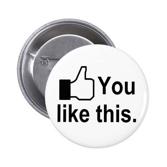 You Like This Pinback Button