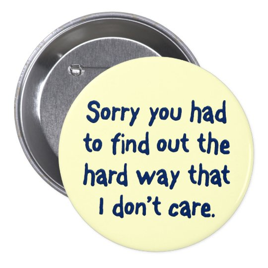 You like to learn the hard way pinback button