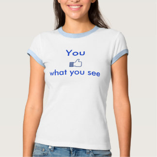 "You ""like"" what you see tshirt"