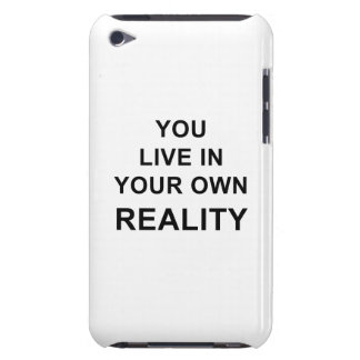 YOU LIVE IN YOUR OWN REALITY BARELY THERE iPod COVER