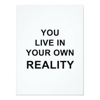 YOU LIVE IN YOUR OWN REALITY CARD