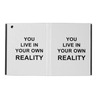YOU LIVE IN YOUR OWN REALITY iPad COVER