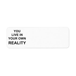YOU LIVE IN YOUR OWN REALITY LABEL