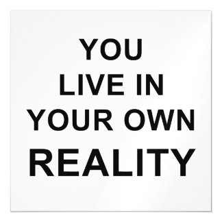 YOU LIVE IN YOUR OWN REALITY MAGNETIC CARD