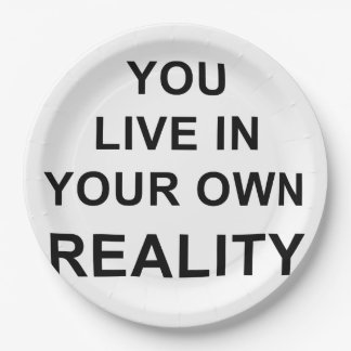 YOU LIVE IN YOUR OWN REALITY PAPER PLATE