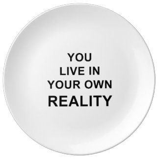 YOU LIVE IN YOUR OWN REALITY PORCELAIN PLATE