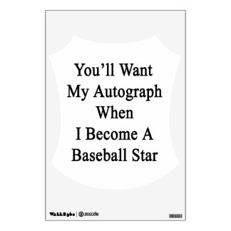 You ll Want My Autograph When I Become A Baseball Wall Skin