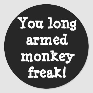 You long armed monkey freak! classic round sticker