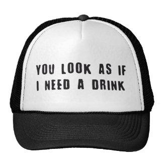you look as if i need a drink gorras de camionero