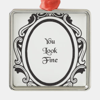 You Look Fine (Mirror) Metal Ornament