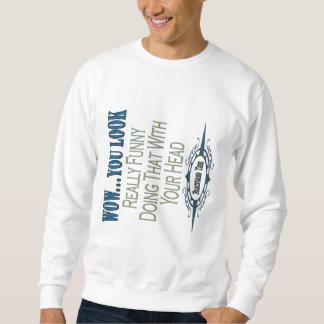 You Look Funny Sweatshirt