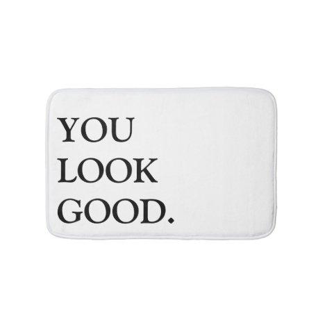 you look good bathmat