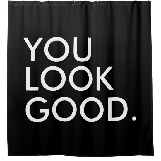 You look good funny hipster humor quote saying shower curtain