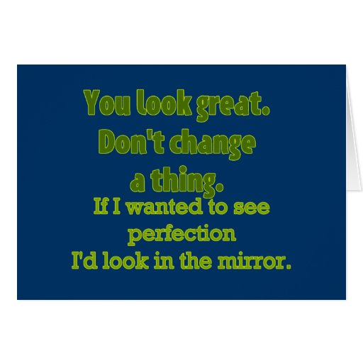 You Look Great.... Greeting Card