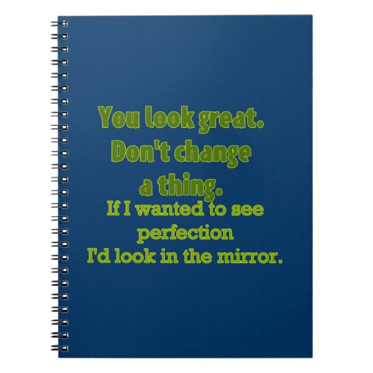 """""""You Look Great..."""" Notebook"""