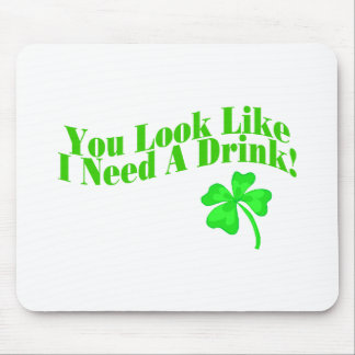 You Look I Need A Drink (green) Mouse Pad