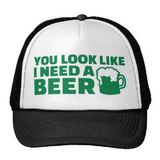 You look like I need a beer Irish Trucker Hat