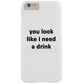 You Look Like I Need a Drink Barely There iPhone 6 Plus Case