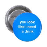 You look like I need a drink funny insults laughs Button