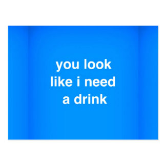 You look like I need a drink funny insults laughs Postcard