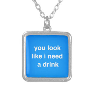 You look like I need a drink funny insults laughs Silver Plated Necklace