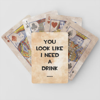 You look like i need a drink ... funny quote meme bicycle playing cards