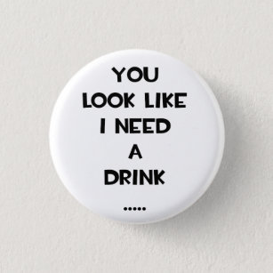 Funny Drinking Quotes Buttons & Pins - Decorative Button ...