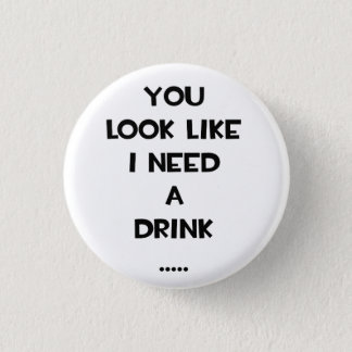 You look like i need a drink ... funny quote meme button