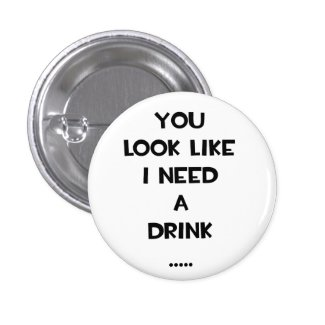 You look like i need a drink ... funny quote meme pins