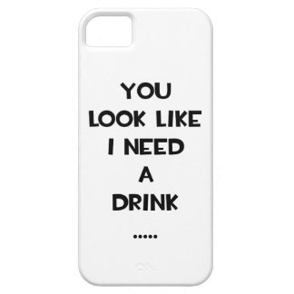 You look like i need a drink ... funny quote meme iPhone 5 cases