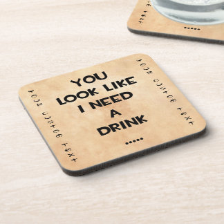 You look like i need a drink ... funny quote meme coaster
