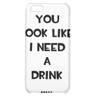 You look like i need a drink ... funny quote meme iPhone 5C covers
