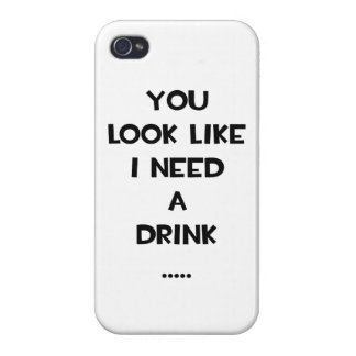 You look like i need a drink ... funny quote meme iPhone 4 case